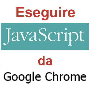 Eseguire Javascript dalla barra di Google Chrome