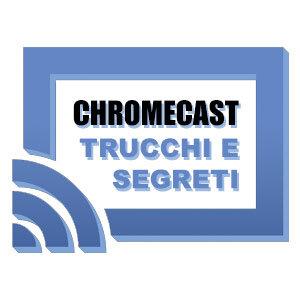 Guida Italiana a Google Chromecast: Trucchi e Segreti